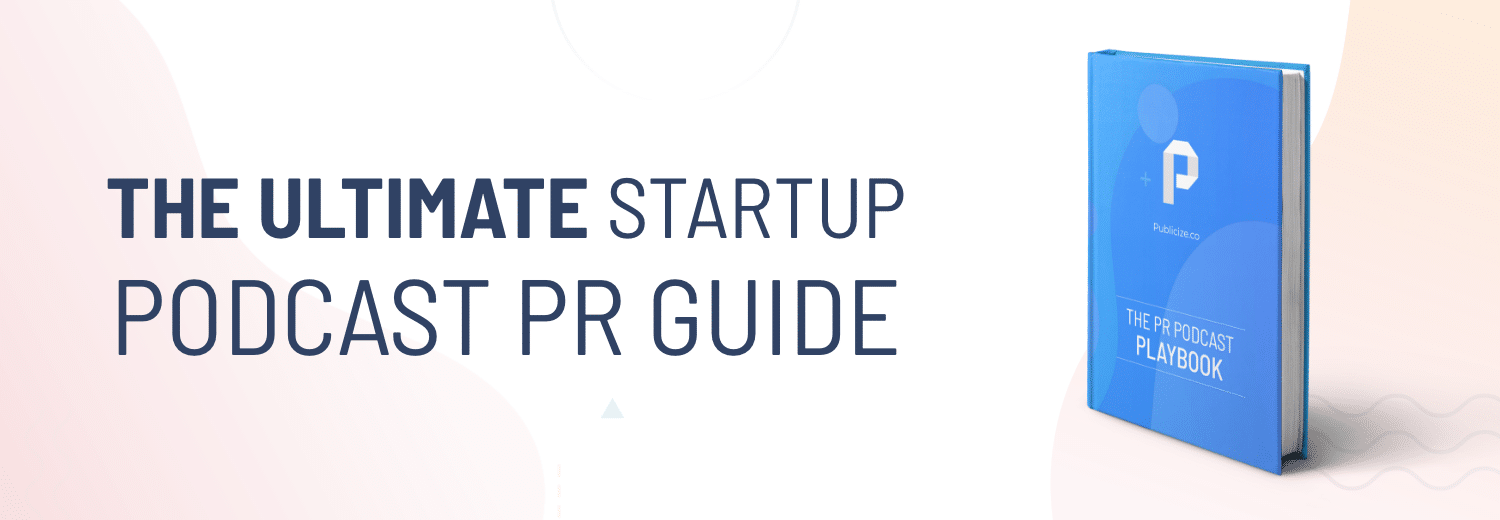 THE ULTIMATE STARTUP PODCAST PR GUIDE
